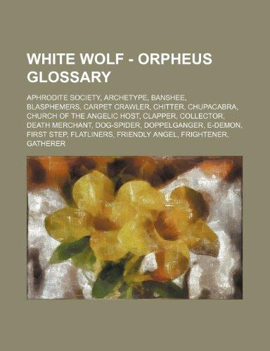9781234682545: White Wolf - Orpheus Glossary: Aphrodite Society, Archetype, Banshee, Blasphemers, Carpet Crawler, Chitter, Chupacabra, Church of the Angelic Host, C