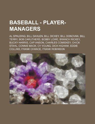 9781234684198: Baseball - Player-managers: Al Spalding, Bill Dahlen, Bill Dickey, Bill Donovan, Bill Terry, Bob Caruthers, Bobby Lowe, Branch Rickey, Bucky Harris, ... Dick Higham, Eddie Collins, Frank Chance,