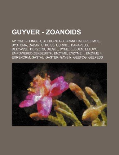 9781234685386: Guyver - Zoanoids: Aptom, Bilfinger, Billbo-Negg, Branchai, Brelimos, Bystoma, Cadan, Citiciss, Curvill, Danaplus, Delcasse, Derzerb, Die