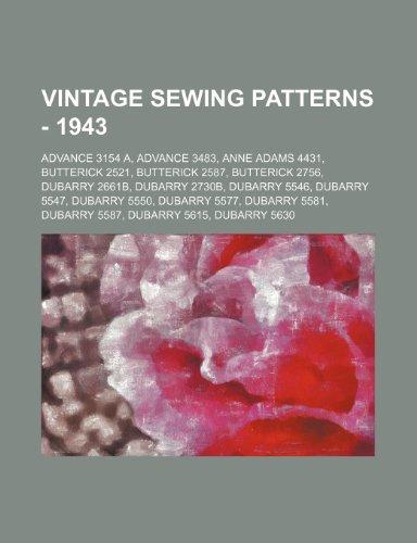 9781234686543: Vintage Sewing Patterns - 1943: Advance 3154 A, Advance 3483, Anne Adams 4431, Butterick 2521, Butterick 2587, Butterick 2756, Dubarry 2661b, Dubarry
