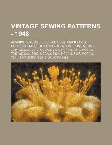 9781234686628: Vintage Sewing Patterns - 1948: Advance 5037, Butterick 4387, Butterick 4450 A, Butterick 4488, Butterick 4503, McCall 1452, McCall 7204, McCall 7213,