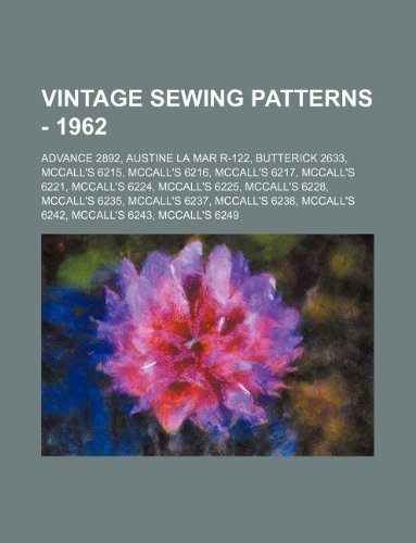 9781234686666: Vintage Sewing Patterns - 1962: Advance 2892, Austine La Mar R-122, Butterick 2633, McCall's 6215, McCall's 6216, McCall's 6217, McCall's 6221, McCall