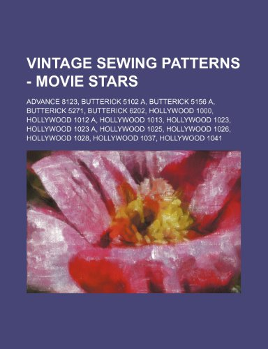 9781234686673: Vintage Sewing Patterns - Movie Stars: Advance 8123, Butterick 5102 A, Butterick 5156 A, Butterick 5271, Butterick 6202, Hollywood 1000, Hollywood 101