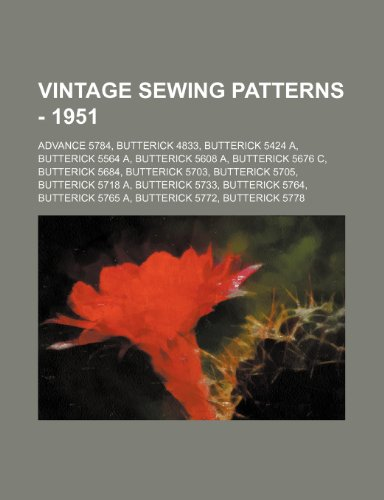 9781234686765: Vintage Sewing Patterns - 1951: Advance 5784, Butterick 4833, Butterick 5424 A, Butterick 5564 A, Butterick 5608 A, Butterick 5676 C, Butterick 5684,