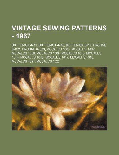 9781234686802: Vintage Sewing Patterns - 1967: Butterick 4411, Butterick 4743, Butterick 5412, Frohne 67021, Frohne 67323, McCall's 1000, McCall's 1002, McCall's 100
