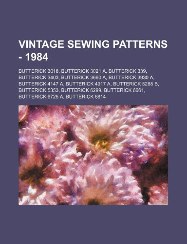 9781234686987: Vintage Sewing Patterns - 1984: Butterick 3018, Butterick 3021 A, Butterick 339, Butterick 3403, Butterick 3660 A, Butterick 3930 A, Butterick 4147 A,