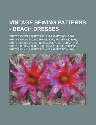 9781234687113: Vintage Sewing Patterns - Beach Dresses: Butterick 2289, Butterick 2326, Butterick 2690, Butterick 2772 A, Butterick 3090, Butterick 3093, Butterick 3