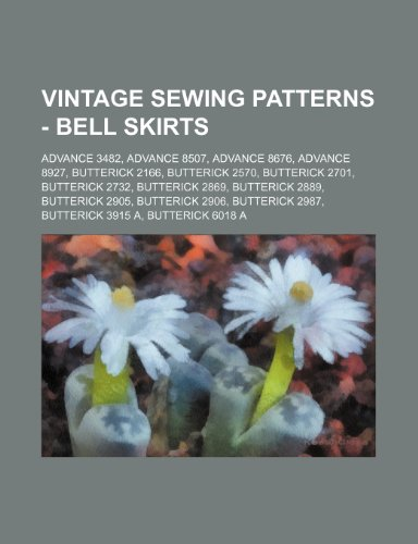 9781234687144: Vintage Sewing Patterns - Bell Skirts: Advance 3482, Advance 8507, Advance 8676, Advance 8927, Butterick 2166, Butterick 2570, Butterick 2701, Butteri