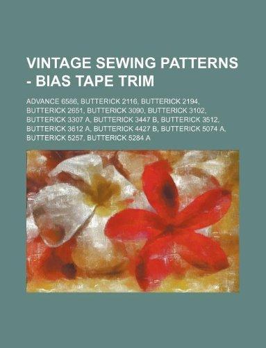 9781234687250: Vintage Sewing Patterns - Bias Tape Trim: Advance 6586, Butterick 2116, Butterick 2194, Butterick 2651, Butterick 3090, Butterick 3102, Butterick 3307