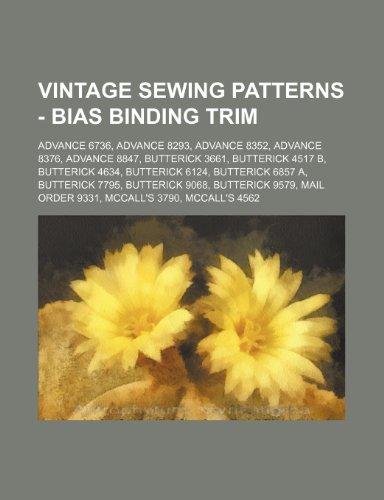 9781234687274: Vintage Sewing Patterns - Bias Binding Trim: Advance 6736, Advance 8293, Advance 8352, Advance 8376, Advance 8847, Butterick 3661, Butterick 4517 B, B