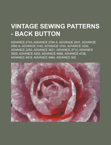 9781234687380: Vintage Sewing Patterns - Back Button: Advance 2740, Advance 2784 A, Advance 2841, Advance 2955 A, Advance 3142, Advance 3150, Advance 3226, Advance 3