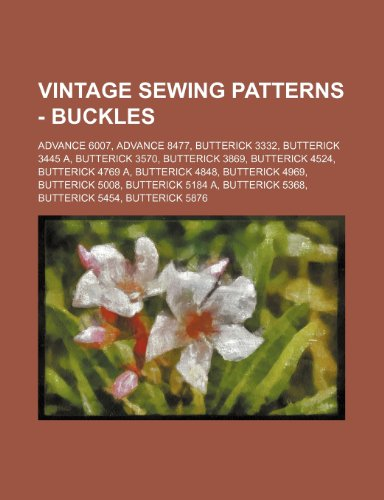9781234687489: Vintage Sewing Patterns - Buckles: Advance 6007, Advance 8477, Butterick 3332, Butterick 3445 A, Butterick 3570, Butterick 3869, Butterick 4524, Butte