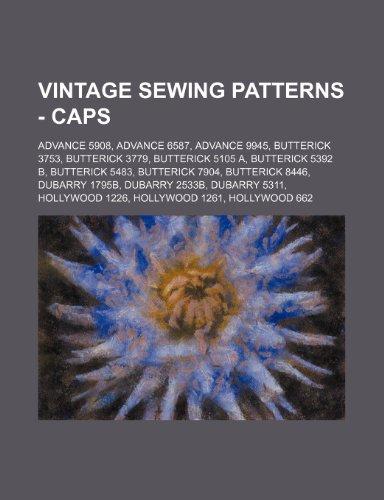 9781234687571: Vintage Sewing Patterns - Caps: Advance 5908, Advance 6587, Advance 9945, Butterick 3753, Butterick 3779, Butterick 5105 A, Butterick 5392 B, Butteric