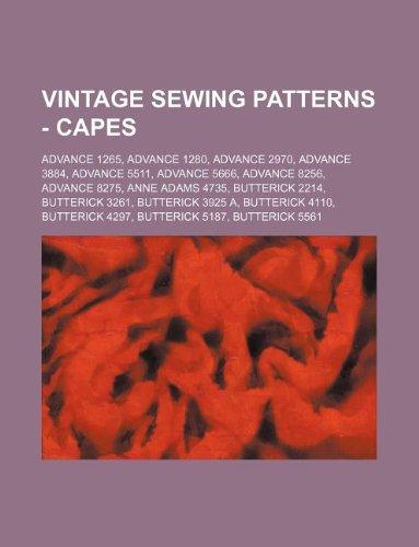 9781234687595: Vintage Sewing Patterns - Capes: Advance 1265, Advance 1280, Advance 2970, Advance 3884, Advance 5511, Advance 5666, Advance 8256, Advance 8275, Anne