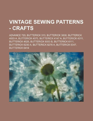 9781234687823: Vintage Sewing Patterns - Crafts: Advance 720, Butterick 313, Butterick 3606, Butterick 4003 A, Butterick 4075, Butterick 4147 A, Butterick 4311, Butt