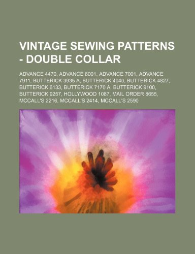 9781234688004: Vintage Sewing Patterns - Double Collar: Advance 4470, Advance 6001, Advance 7001, Advance 7911, Butterick 3935 A, Butterick 4040, Butterick 4827, But