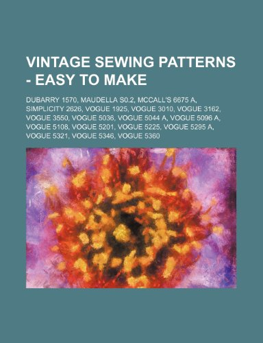 9781234688059: Vintage Sewing Patterns - Easy to Make: Dubarry 1570, Maudella S0.2, McCall's 6675 A, Simplicity 2626, Vogue 1925, Vogue 3010, Vogue 3162, Vogue 3550,