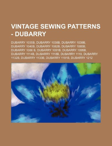 9781234688103: Vintage Sewing Patterns - Dubarry: Dubarry 1035b, Dubarry 1038b, Dubarry 1039b, Dubarry 1040b, Dubarry 1082b, Dubarry 1085b, Dubarry 1086 B, Dubarry 1