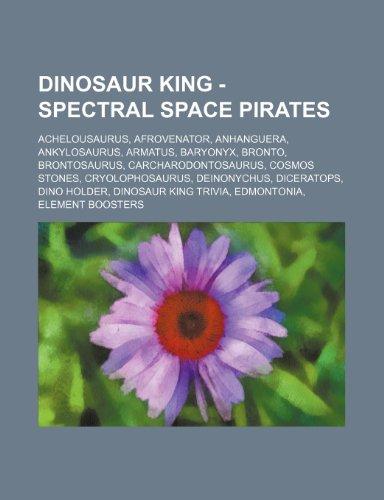 9781234688127: Dinosaur King - Spectral Space Pirates: Achelousaurus, Afrovenator, Anhanguera, Ankylosaurus, Armatus, Baryonyx, Bronto, Brontosaurus, Carcharodontosa
