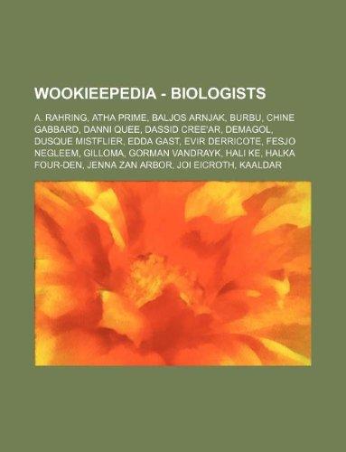 9781234688561: Wookieepedia - Biologists: A. Rahring, Atha Prime, Baljos Arnjak, Burbu, Chine Gabbard, Danni Quee, Dassid Cree'ar, Demagol, Dusque Mistflier, Ed