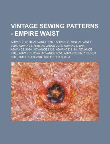 9781234688790: Vintage Sewing Patterns - Empire Waist: Advance 5120, Advance 6780, Advance 7068, Advance 7095, Advance 7865, Advance 7918, Advance 8041, Advance 8064