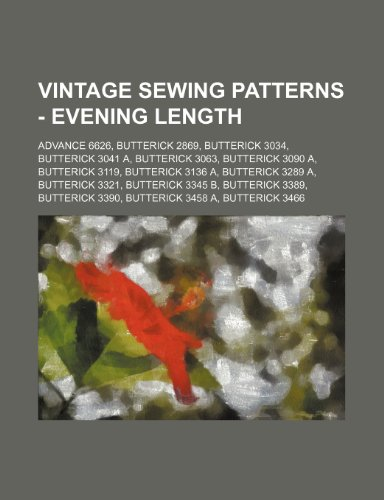 9781234688820: Vintage Sewing Patterns - Evening Length: Advance 6626, Butterick 2869, Butterick 3034, Butterick 3041 A, Butterick 3063, Butterick 3090 A, Butterick