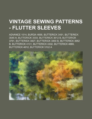 9781234688868: Vintage Sewing Patterns - Flutter Sleeves: Advance 1014, Burda 4666, Butterick 3491, Butterick 3545 A, Butterick 3559, Butterick 3612 B, Butterick 379