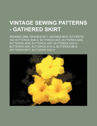 9781234688998: Vintage Sewing Patterns - Gathered Skirt: Advance 2988, Advance 3317, Advance 8674, Authentic 332, Butterick 3636 A, Butterick 3835, Butterick 4039, B