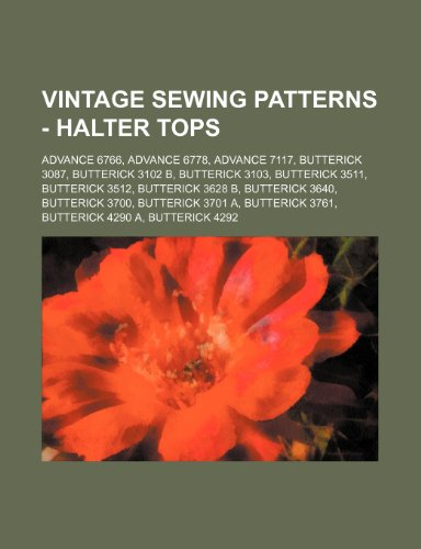 9781234689025: Vintage Sewing Patterns - Halter Tops: Advance 6766, Advance 6778, Advance 7117, Butterick 3087, Butterick 3102 B, Butterick 3103, Butterick 3511, But