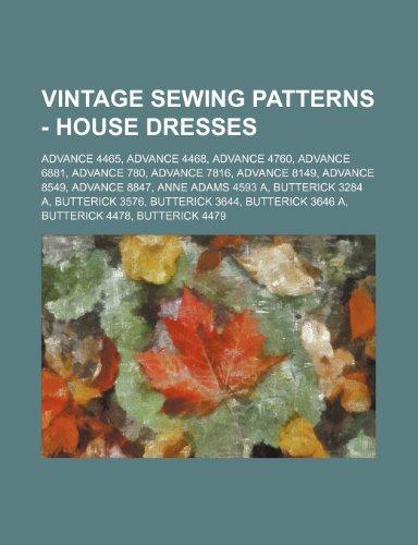 9781234689094: Vintage Sewing Patterns - House Dresses: Advance 4465, Advance 4468, Advance 4760, Advance 6881, Advance 780, Advance 7816, Advance 8149, Advance 8549