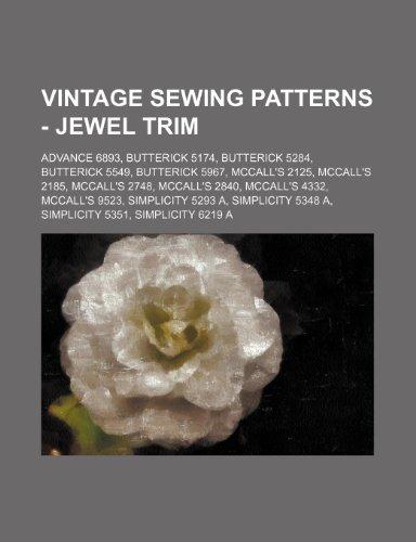 9781234689155: Vintage Sewing Patterns - Jewel Trim: Advance 6893, Butterick 5174, Butterick 5284, Butterick 5549, Butterick 5967, McCall's 2125, McCall's 2185, McCa