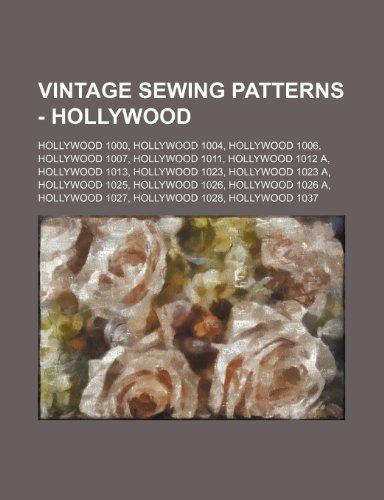 9781234689179: Vintage Sewing Patterns - Hollywood: Hollywood 1000, Hollywood 1004, Hollywood 1006, Hollywood 1007, Hollywood 1011, Hollywood 1012 A, Hollywood 1013,