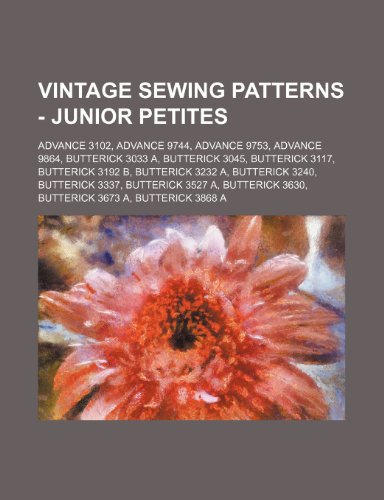 9781234689193: Vintage Sewing Patterns - Junior Petites: Advance 3102, Advance 9744, Advance 9753, Advance 9864, Butterick 3033 A, Butterick 3045, Butterick 3117, Bu