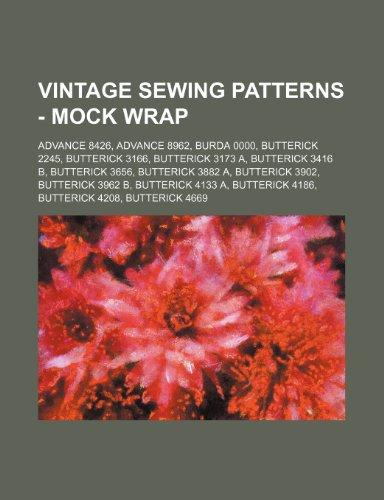 9781234689391: Vintage Sewing Patterns - Mock Wrap: Advance 8426, Advance 8962, Burda 0000, Butterick 2245, Butterick 3166, Butterick 3173 A, Butterick 3416 B, ... B, Butterick 4133 A, Butterick 4186, Butteric