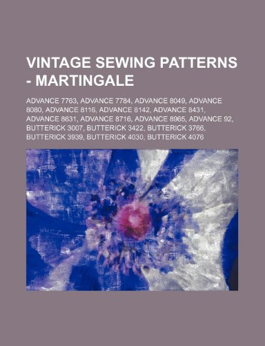 9781234689438: Vintage Sewing Patterns - Martingale: Advance 7763, Advance 7784, Advance 8049, Advance 8080, Advance 8116, Advance 8142, Advance 8431, Advance 8631,