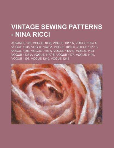 9781234689469: Vintage Sewing Patterns - Nina Ricci: Advance 126, Vogue 1008, Vogue 1017 A, Vogue 1024 A, Vogue 1035, Vogue 1046 A, Vogue 1050 A, Vogue 1077 B, Vogue