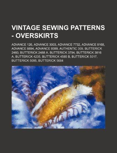 9781234689537: Vintage Sewing Patterns - Overskirts: Advance 126, Advance 3003, Advance 7732, Advance 8168, Advance 8894, Advance 9399, Authentic 309, Butterick 2460
