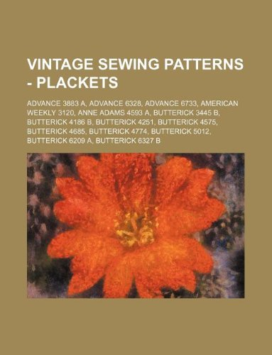 9781234689728: Vintage Sewing Patterns - Plackets: Advance 3883 A, Advance 6328, Advance 6733, American Weekly 3120, Anne Adams 4593 A, Butterick 3445 B, Butterick 4