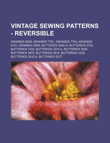 9781234689858: Vintage Sewing Patterns - Reversible: Advance 6548, Advance 7751, Advance 7754, Advance 8161, Advance 9300, Butterick 2545 A, Butterick 2704, Butteric