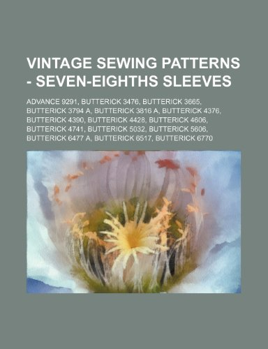 9781234690014: Vintage Sewing Patterns - Seven-Eighths Sleeves: Advance 9291, Butterick 3476, Butterick 3665, Butterick 3794 A, Butterick 3816 A, Butterick 4376, But