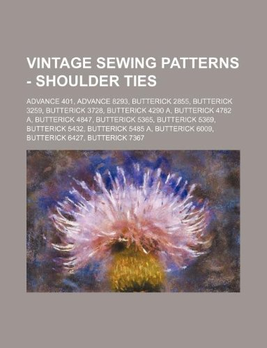 9781234690120: Vintage Sewing Patterns - Shoulder Ties: Advance 401, Advance 8293, Butterick 2855, Butterick 3259, Butterick 3728, Butterick 4290 A, Butterick 4782 ... 5432, Butterick 5485 A, Butterick 6009, Butte