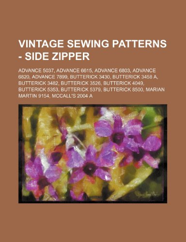 9781234690144: Vintage Sewing Patterns - Side Zipper: Advance 5037, Advance 6615, Advance 6803, Advance 6820, Advance 7899, Butterick 3430, Butterick 3458 A, Butteri