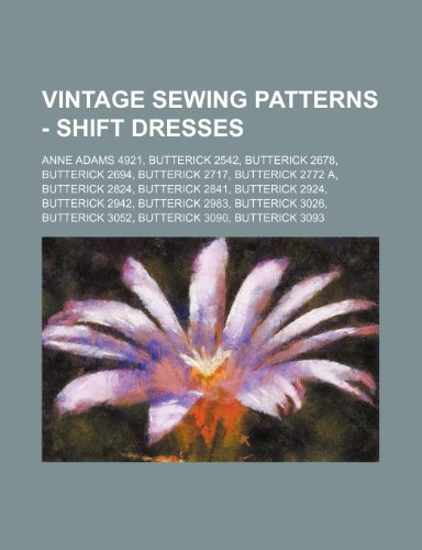 9781234690151: Vintage Sewing Patterns - Shift Dresses: Anne Adams 4921, Butterick 2542, Butterick 2678, Butterick 2694, Butterick 2717, Butterick 2772 A, Butterick