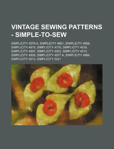 9781234690168: Vintage Sewing Patterns - Simple-To-Sew: Simplicity 4579 A, Simplicity 4601, Simplicity 4606, Simplicity 4618, Simplicity 4776, Simplicity 4839, Simpl