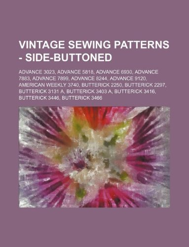 9781234690199: Vintage Sewing Patterns - Side-Buttoned: Advance 3023, Advance 5818, Advance 6930, Advance 7883, Advance 7899, Advance 8244, Advance 9120, American We