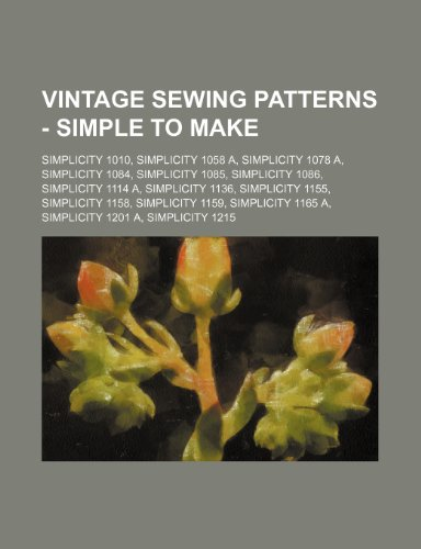 9781234690236: Vintage Sewing Patterns - Simple to Make: Simplicity 1010, Simplicity 1058 A, Simplicity 1078 A, Simplicity 1084, Simplicity 1085, Simplicity 1086, Si