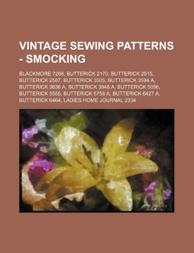 9781234690328: Vintage Sewing Patterns - Smocking: Blackmore 7268, Butterick 2170, Butterick 2515, Butterick 2587, Butterick 3505, Butterick 3594 A, Butterick 3636 A