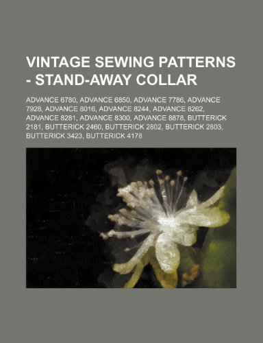 9781234690397: Vintage Sewing Patterns - Stand-Away Collar: Advance 6780, Advance 6850, Advance 7786, Advance 7928, Advance 8016, Advance 8244, Advance 8262, Advance