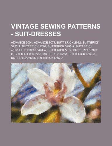 9781234690434: Vintage Sewing Patterns - Suit-Dresses: Advance 6004, Advance 8078, Butterick 2982, Butterick 3722 A, Butterick 3776, Butterick 3985 A, Butterick 4512