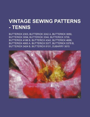 9781234690526: Vintage Sewing Patterns - Tennis: Butterick 2303, Butterick 3042 A, Butterick 3050, Butterick 3094, Butterick 3544, Butterick 3709, Butterick 4186 B,